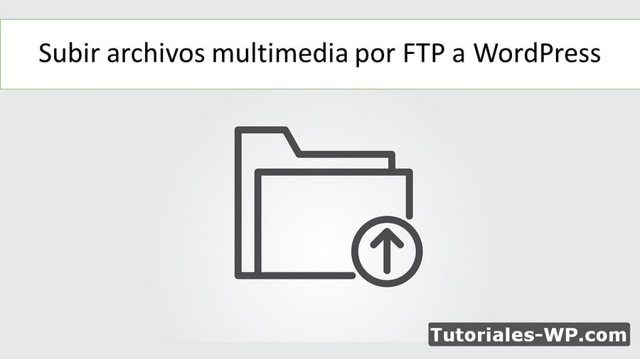 Subir archivos multimedia por FTP a WordPress